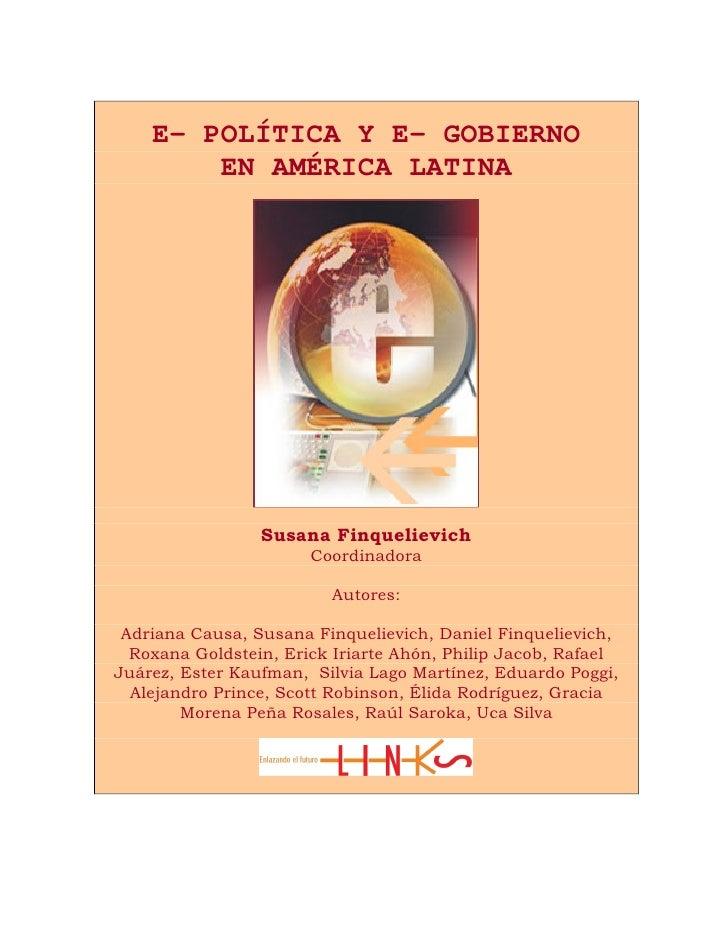 E- POLÍTICA Y E- GOBIERNO         EN AMÉRICA LATINA                      Susana Finquelievich                        Coord...