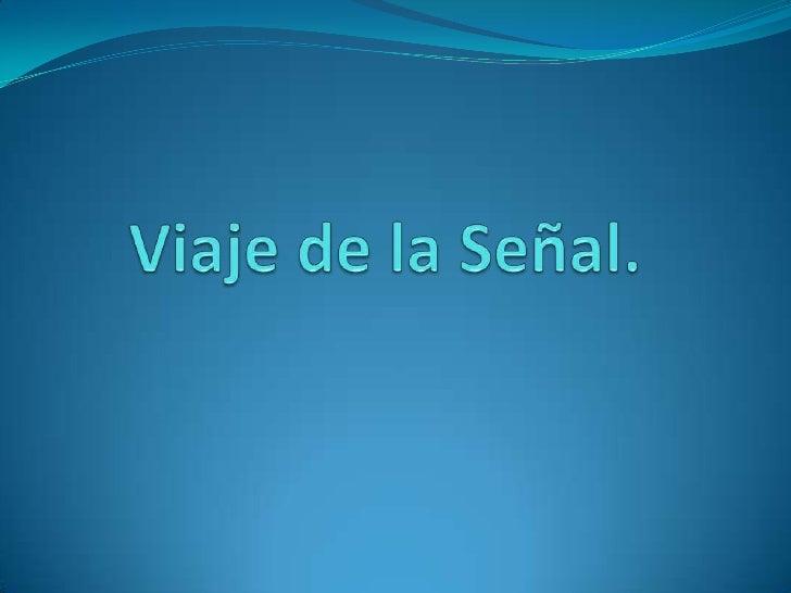 Viaje de la Señal.<br />
