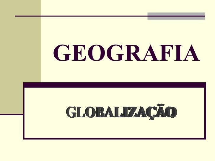 GEOGRAFIA GLOBALIZAÇÃO