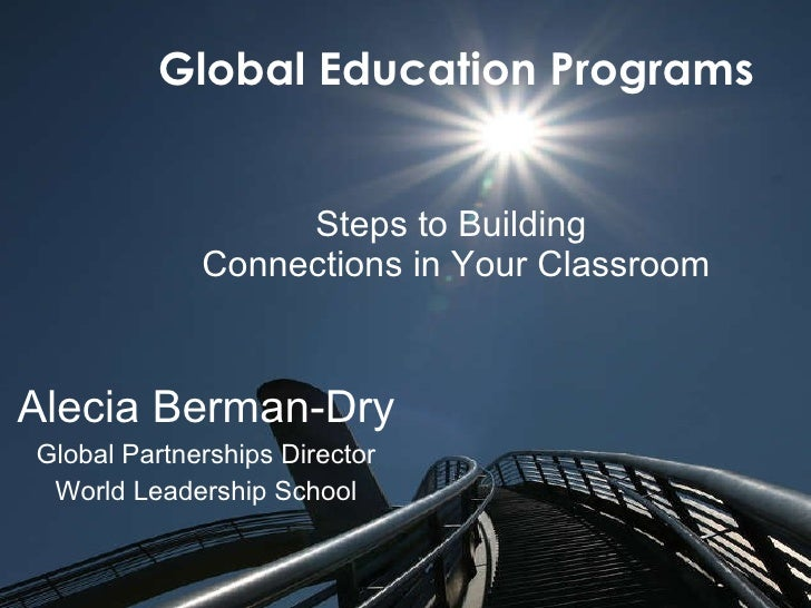 Global Education Programs Steps to Building  Connections in Your Classroom Alecia   Berman-Dry Global Partnerships Directo...