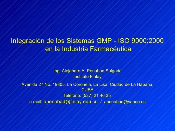 Integración de los Sistemas GMP - ISO 9000:2000  en la Industria Farmacéutica Ing. Alejandro A. Penabad Salgado Instituto ...