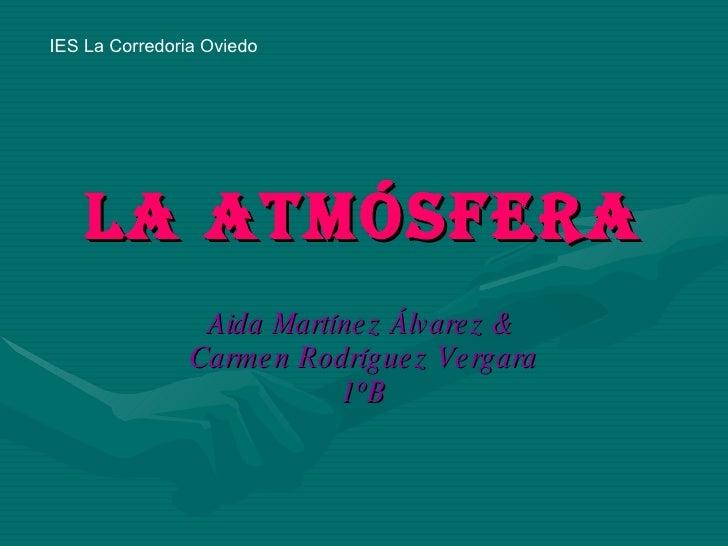 La atmósfera Aida Martínez Álvarez &  Carmen Rodríguez Vergara 1ºB IES La Corredoria Oviedo