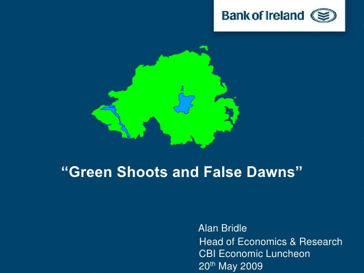 """Green Shoots and False Dawns""                    Alan Bridle                  Head of Economics & Research               ..."