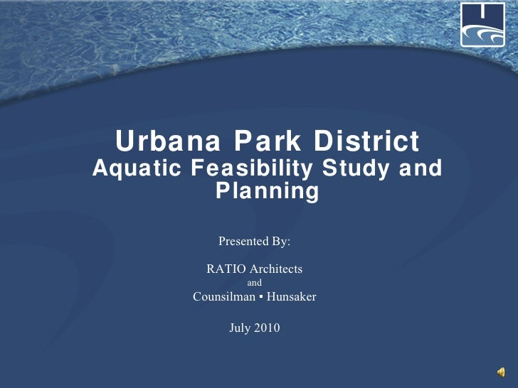Urbana Park District Aquatic Feasibility Study and Planning Presented By: RATIO Architects and Counsilman  ▪ Hunsaker July...