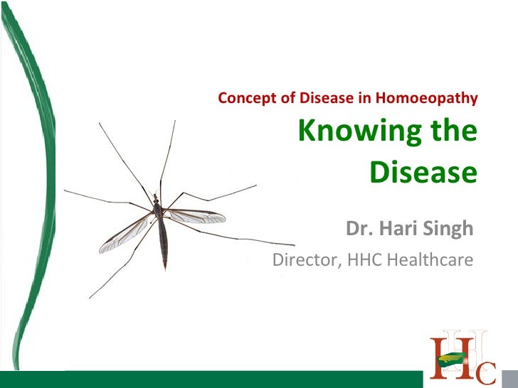 Concept of Disease in Homoeopathy Knowing the Disease Dr. Hari Singh Director, HHC Healthcare