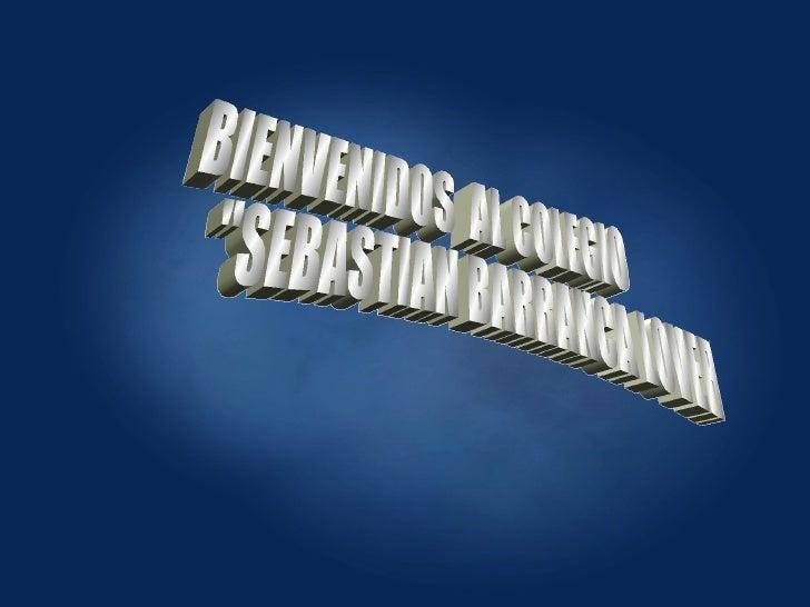 """BIENVENIDOS  AL COLEGIO  """"SEBASTIAN BARRANCA LOVERA"""""""