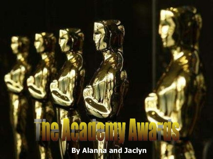 The Academy Awards By Alanna and Jaclyn