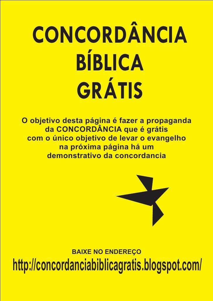 CONCORDÂNCIA        BÍBLICA        GRÁTIS   O objetivo desta página é fazer a propaganda         da CONCORDÂNCIA que é grá...