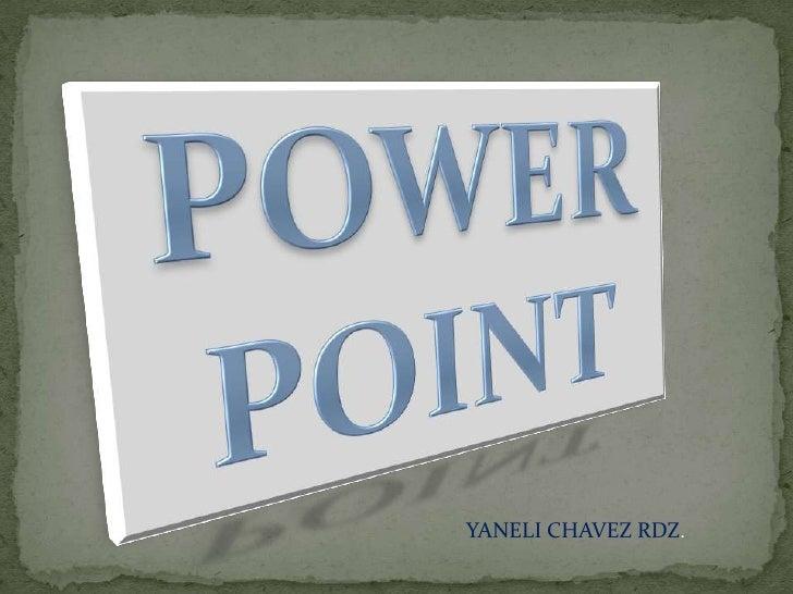 POWER POINT<br />YANELI CHAVEZ RDZ.<br />