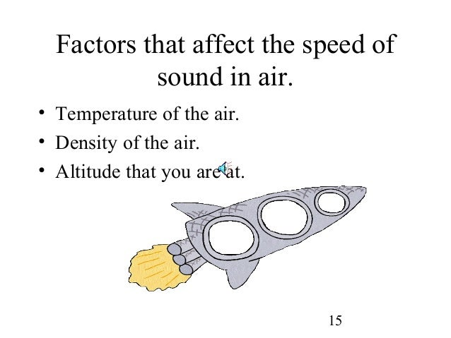 factors affecting the speed of sound The stiffness of the medium depends on the speed of sound  if the medium was more stiff, the sound would travel more quickly because the particles of the medium are compressed and spread out again.