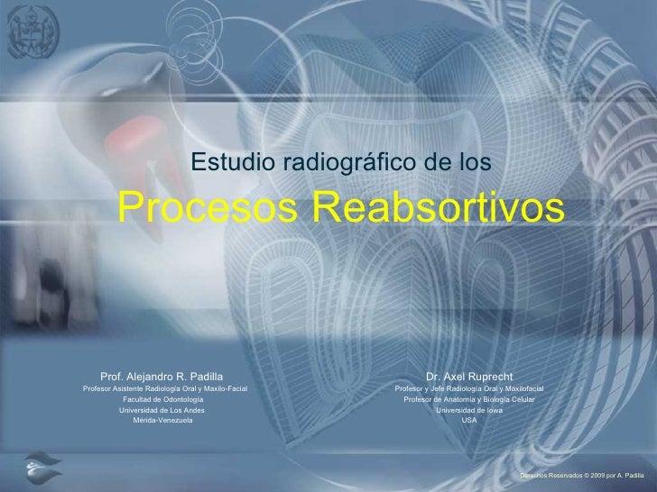 Estudio radiográfico de los Prof. Alejandro R. Padilla   Profesor Asistente Radiología Oral y Maxilo-Facial Facultad de Od...