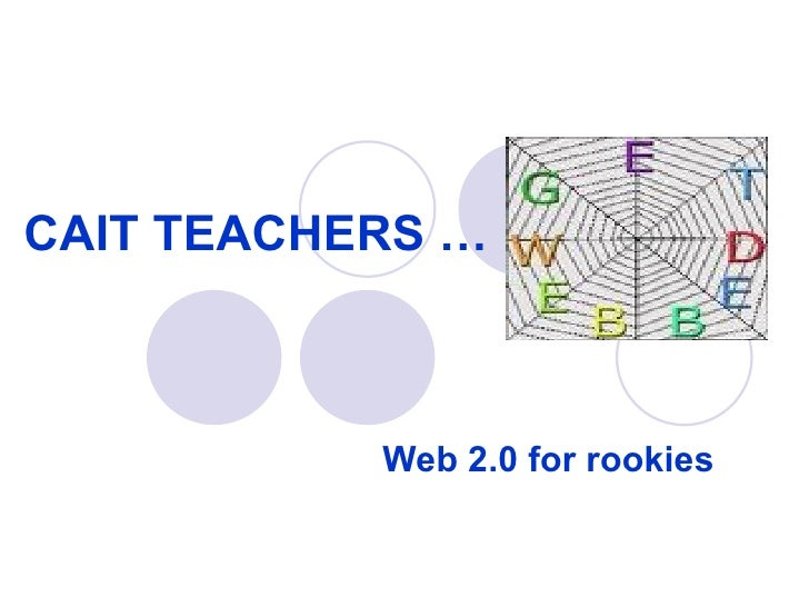 CAIT TEACHERS …               Web 2.0 for rookies