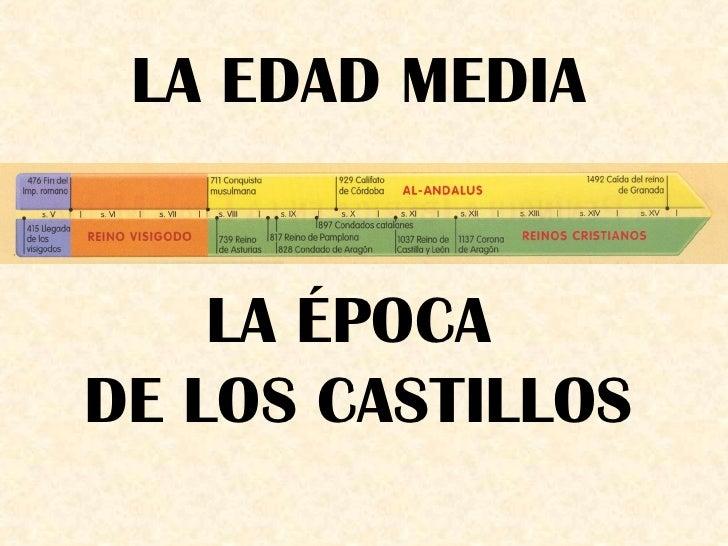 LA EDAD MEDIA LA ÉPOCA  DE LOS CASTILLOS