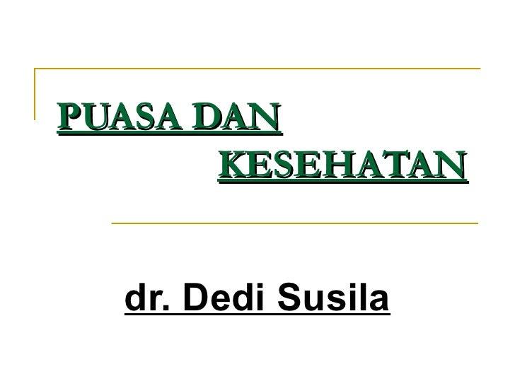 PUASA DAN   KESEHATAN dr. Dedi Susila