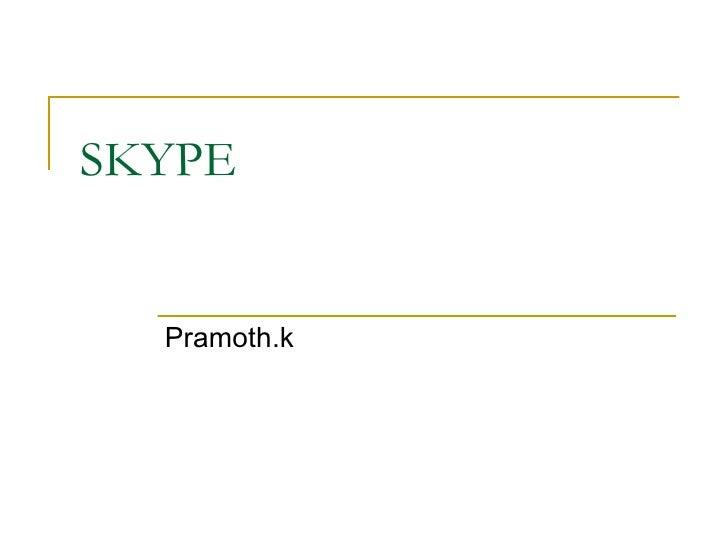 SKYPE Pramoth.k