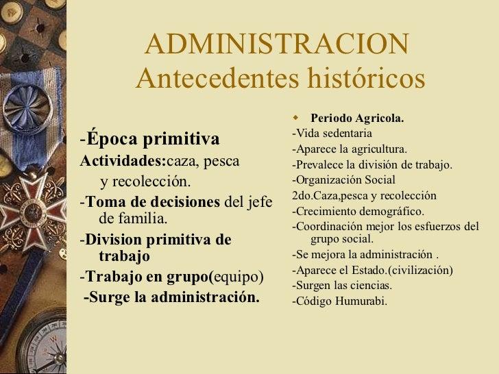 ADMINISTRACION  Antecedentes históricos <ul><li>- Época primitiva </li></ul><ul><li>Actividades: caza, pesca  </li></ul><u...