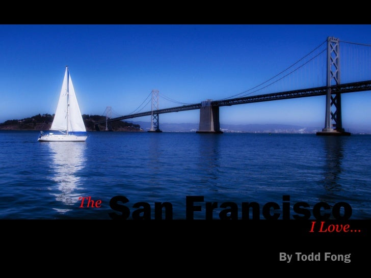 The       San Francisco I Love…                By Todd Fong