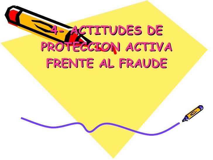 4- ACTITUDES DE PROTECCION ACTIVA FRENTE AL FRAUDE