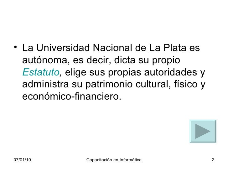 <ul><li>La Universidad Nacional de La Plata es autónoma, es decir, dicta su propio  Estatuto ,  elige sus propias autorida...