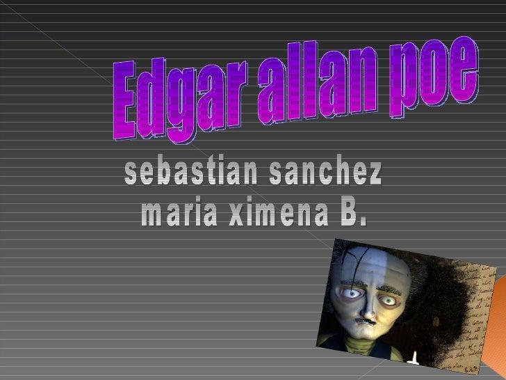Edgar allan poe sebastian sanchez maria ximena B.