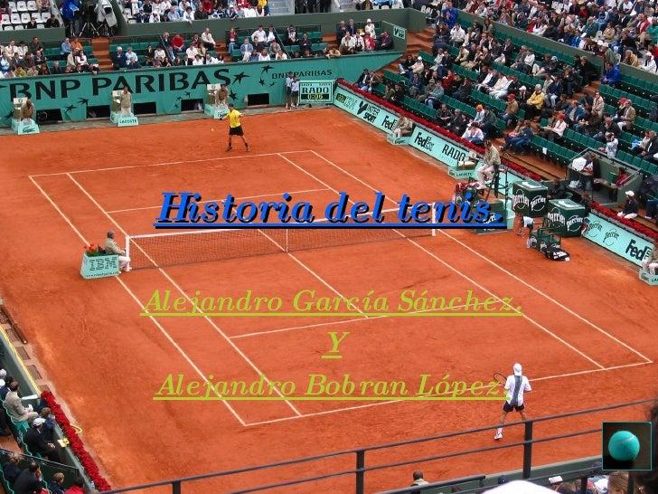 Historia del tenis. Alejandro García Sánchez. Y Alejandro Bobran López.