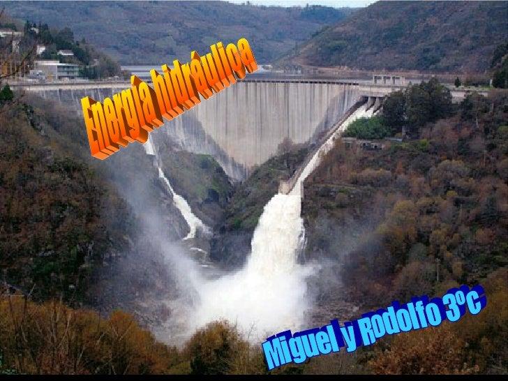Miguel y Rodolfo 3ºc Energía hidráulica