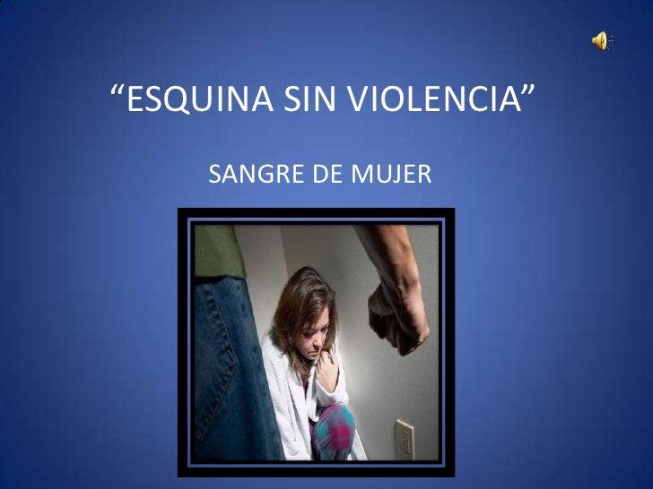 """""""ESQUINA SIN VIOLENCIA""""      SANGRE DE MUJER"""