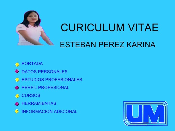 CURICULUM VITAE ESTEBAN PEREZ KARINA PORTADA DATOS PERSONALES ESTUDIOS PROFESIONALES PERFIL PROFESIONAL CURSOS HERRAMIENTA...