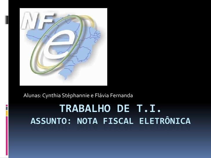 Trabalho de T.I.assunto: Nota fiscal eletrônica<br />Alunas: Cynthia Stéphanniee Flávia Fernanda<br />