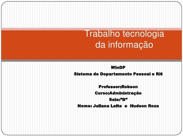 Trabalho tecnologia da informação<br />WinDP<br />Sistema de Departamento Pessoal e RH<br />Professor:Robson<br />Curso:Ad...