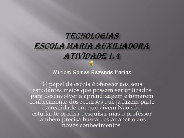 Miriam Gomes Rezende Farias  O papel da escola é oferecer aos seus estudantes meios que possam ser utilizados para desenv...