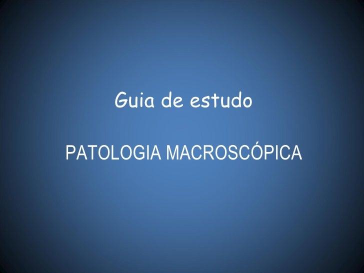 Guia de estudo PATOLOGIA MACROSCÓPICA