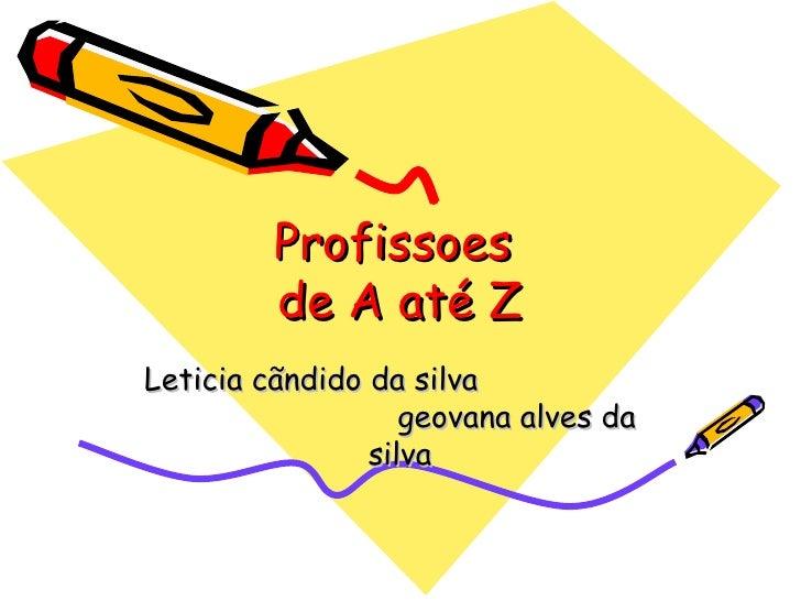 Profissoes  de A até Z Leticia cãndido da silva  geovana alves da silva