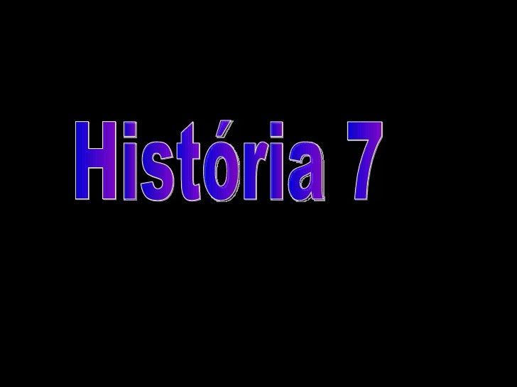 História 7
