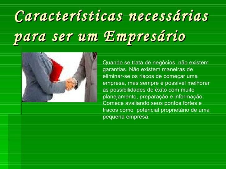 Características necessárias para ser um Empresário Quando se trata de negócios, não existem garantias. Não existem maneira...