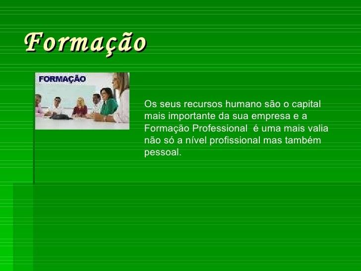Formação Os seus recursos humano são o capital mais importante da sua empresa e a Formação Professional  é uma mais valia ...