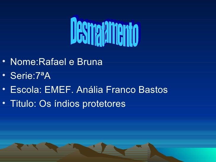 <ul><li>Nome:Rafael e Bruna </li></ul><ul><li>Serie:7ªA </li></ul><ul><li>Escola: EMEF. Anália Franco Bastos </li></ul><ul...