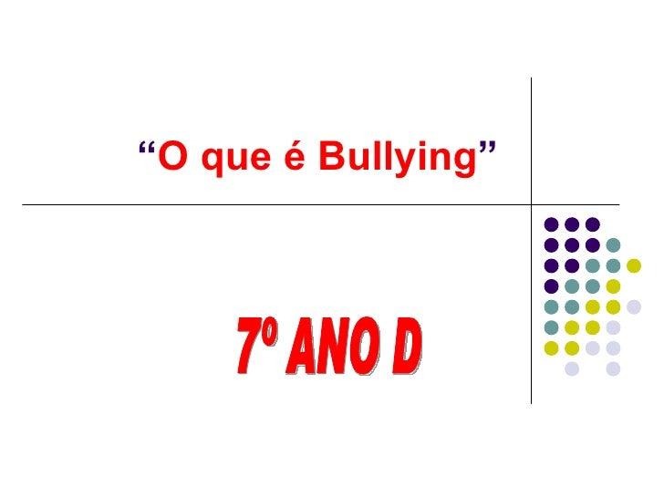 """"""" O que é Bullying """" 7º ANO D"""