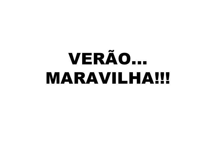 VERÃO... MARAVILHA!!!