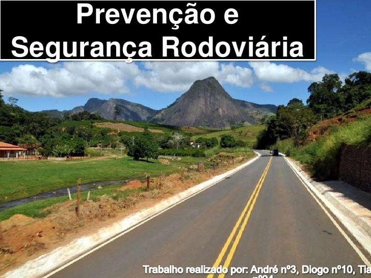 Prevenção e Segurança Rodoviária <br />Trabalho realizado por: André nº3, Diogo nº10, Tiago nº24<br />