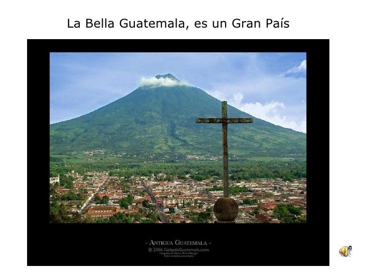 La Bella Guatemala, es un Gran País