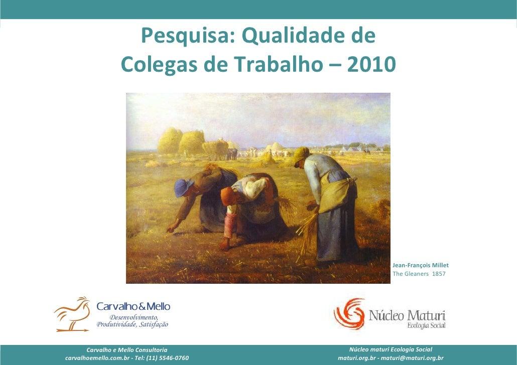 Pesquisa: Qualidade de Colegas de Trabalho – 2010                             Pesquisa: Qualidade de                      ...