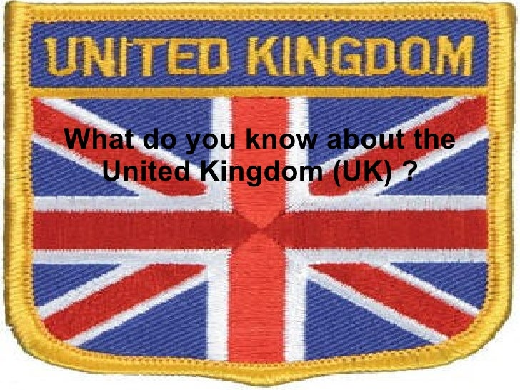 What do you know about the United Kingdom (UK) ?