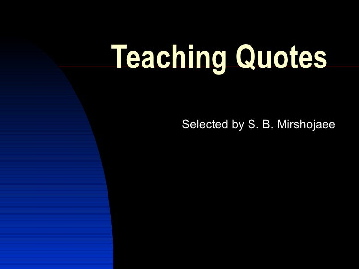 Teaching Quotes Selected by S. B. Mirshojaee