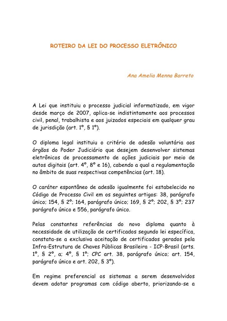 ROTEIRO DA LEI DO PROCESSO ELETRÔNICO                                            Ana Amelia Menna Barreto     A Lei que in...