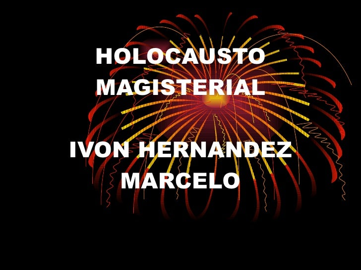 HOLOCAUSTO MAGISTERIAL IVON HERNANDEZ MARCELO