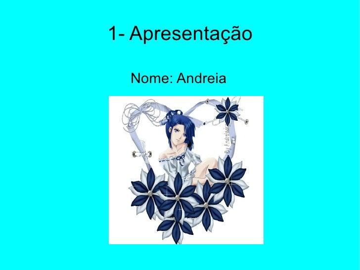 1- Apresentação Nome: Andreia