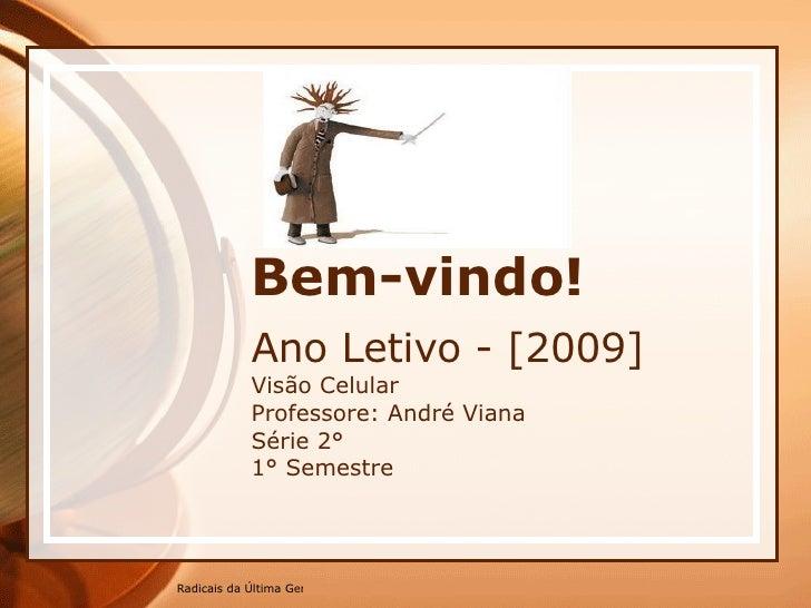 Bem-vindo! Ano Letivo - [2009] Visão Celular Professore: André Viana Série 2° 1° Semestre