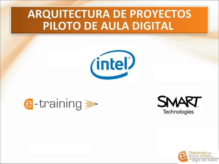 ARQUITECTURA DE PROYECTOS PILOTO DE AULA DIGITAL