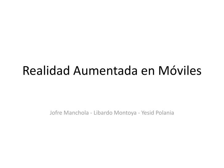 Realidad Aumentada en Móviles<br />Jofre Manchola - Libardo Montoya - YesidPolania<br />